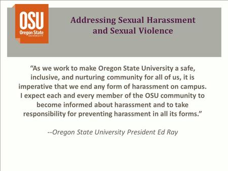 "Addressing Sexual Harassment and Sexual Violence ""As we work to make Oregon State University a safe, inclusive, and nurturing community for all of us,"