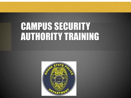 CAMPUS SECURITY AUTHORITY TRAINING. GOAL AND OBJECTIVE Goal Increase your understanding of the Clery Act and your roles and responsibilities as a Campus.
