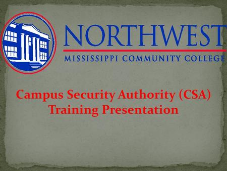 Campus Security Authority (CSA) Training Presentation.