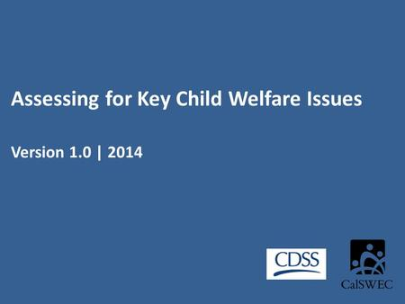 Assessing for Key Child Welfare Issues Version 1.0 | 2014.