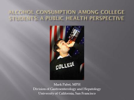 Mark Pabst, MPH Division of Gastroenterology and Hepatology University of California, San Francisco.