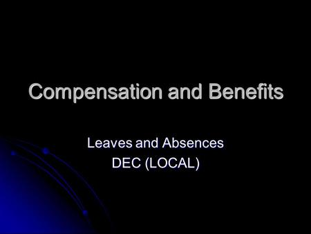 Compensation and Benefits Leaves and Absences DEC (LOCAL)