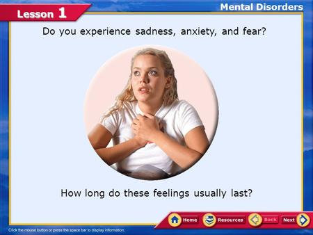 Lesson 1 Do you experience sadness, anxiety, and fear? Mental Disorders How long do these feelings usually last?