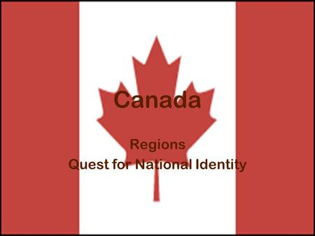 Canada Regions Quest for National Identity. Canada Vast land that covers most of the northern half of North America Shares many physical characteristics.