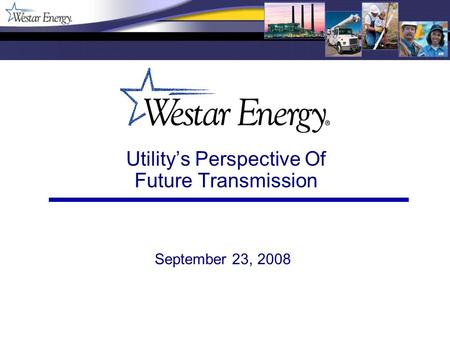 Utility's Perspective Of Future Transmission September 23, 2008.