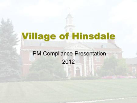 Village of Hinsdale IPM Compliance Presentation 2012.