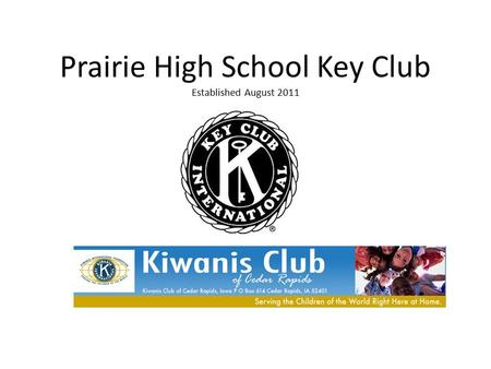 Prairie High School Key Club Established August 2011.