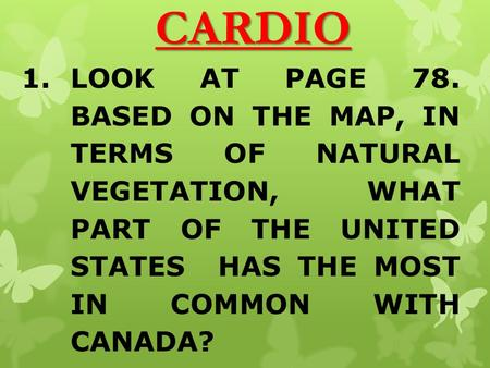 CARDIO LOOK AT PAGE 78. BASED ON THE MAP, IN TERMS OF NATURAL VEGETATION, WHAT PART OF THE UNITED STATES HAS THE MOST IN COMMON WITH CANADA?