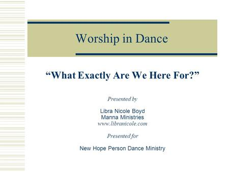 "Worship in Dance ""What Exactly Are We Here For?"" Presented by Libra Nicole Boyd Manna Ministries www.libranicole.com Presented for New Hope Person Dance."
