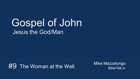 Gospel of John #9 Jesus the God/Man The Woman at the Well