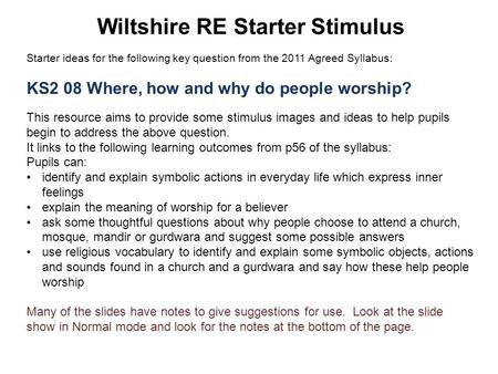 Wiltshire RE Starter Stimulus Starter ideas for the following key question from the 2011 Agreed Syllabus: KS2 08 Where, how and why do people worship?