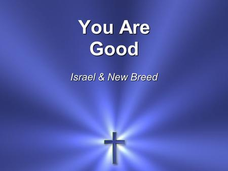 You Are Good Israel & New Breed. Lord, You are good And Your mercy endureth forever.