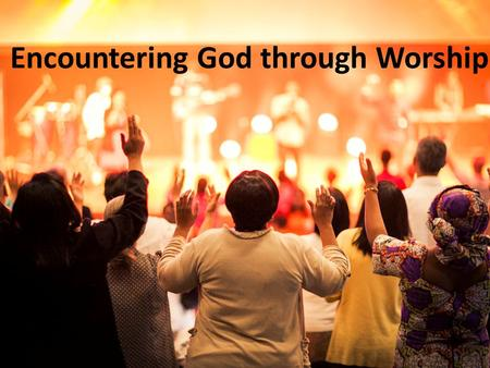 "Encountering God through Worship. ""Worship and Praise is a thank you that can never be silenced."""