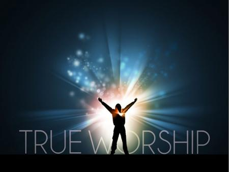 (Joh 4:23-24) But the hour cometh, and now is, when the true worshippers shall worship the Father in spirit and in truth: for the Father seeketh such.
