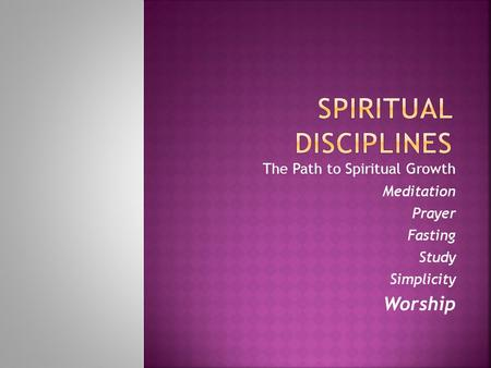 The Path to Spiritual Growth Meditation Prayer Fasting Study Simplicity Worship.