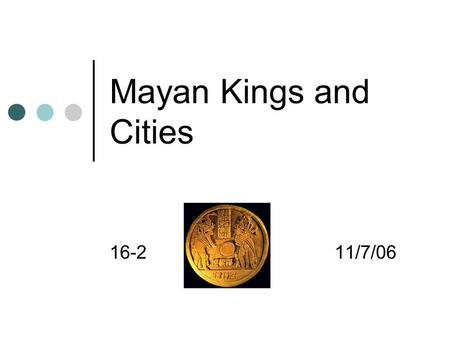 Mayan Kings and Cities 16-211/7/06. Maya Create Urban Kingdoms Mayan civilization stretches from what is now southern Mexico to El Salvador Mayan cities.
