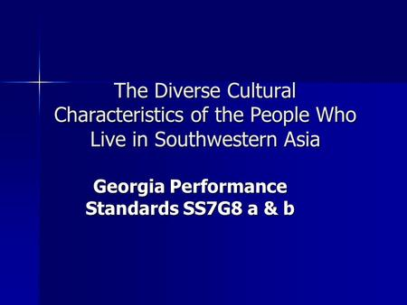 The Diverse Cultural Characteristics of the People Who Live in Southwestern Asia Georgia Performance Standards SS7G8 a & b.