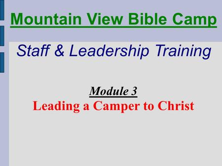 Mountain View Bible Camp Staff & Leadership Training Module 3 Leading a Camper to Christ.