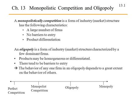 the theory of monopolistic competition A theory of market structure based on the four assumptions 1 there are many sellers and buyers 2 sellers sell a homogenous good 3 buyers and sellers have all relevant information 4 entry into or exit from the market is easy.