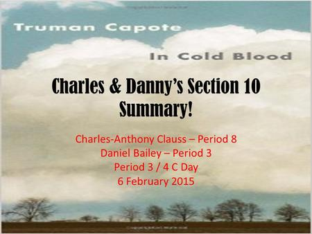 Charles & Danny's Section 10 Summary! Charles-Anthony Clauss – Period 8 Daniel Bailey – Period 3 Period 3 / 4 C Day 6 February 2015.