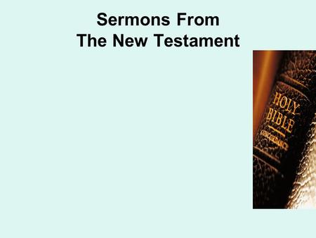 Sermons From The New Testament. Jesus' First Sermon Text: Matthew 4.12-17 Three Gospel Texts Outline His General Message Matthew 4.17 Matthew 9.35 Mark.