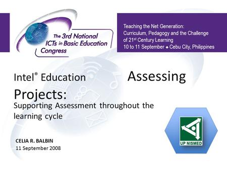 Intel ® Education Assessing Projects: Teaching the Net Generation: Curriculum, Pedagogy and the Challenge of 21 st Century Learning 10 to 11 September.