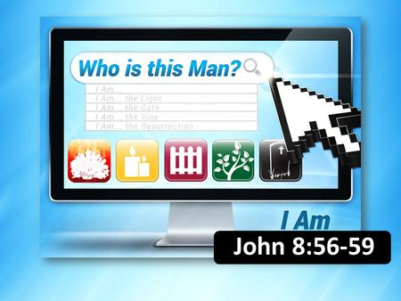 John 8:56-59. Knowing who Jesus is leads to new life. …but these have been written so that you may believe that Jesus is the Christ, the Son of God; and.
