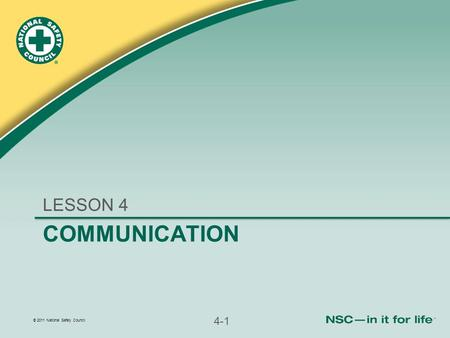 © 2011 National Safety Council 4-1 COMMUNICATION LESSON 4.