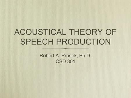 ACOUSTICAL THEORY OF SPEECH PRODUCTION