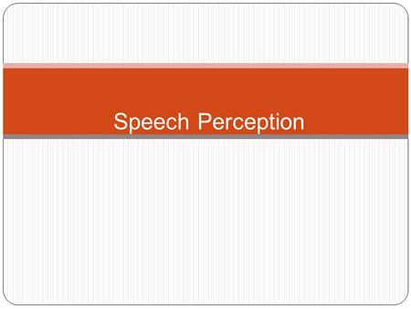Speech Perception Overview of Questions Can computers perceive speech as well as humans? Does each word that we hear have a unique pattern associated.