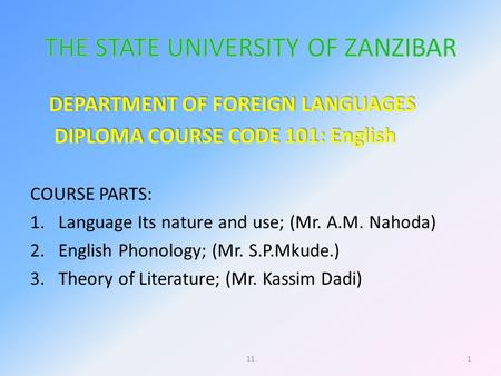 DEPARTMENT OF FOREIGN LANGUAGES DIPLOMA COURSE CODE 101: English DIPLOMA COURSE CODE 101: English COURSE PARTS: 1.Language Its nature and use; (Mr. A.M.