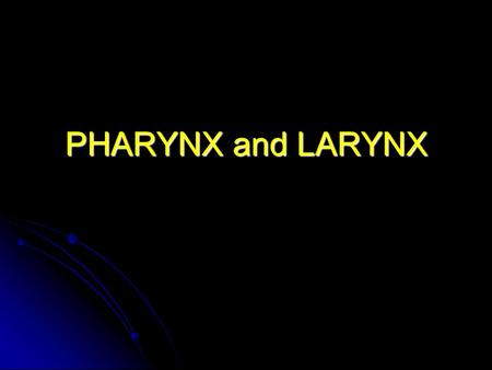 PHARYNX and LARYNX.