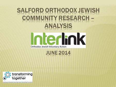  Why the survey was devised – Interlink in partnership with TLI project and Salford City Council  Information collected from January till April'13 