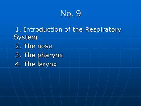 No. 9 1. Introduction of the Respiratory System 1. Introduction of the Respiratory System 2. The nose 2. The nose 3. The pharynx 3. The pharynx 4. The.