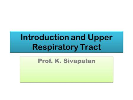 Introduction and Upper Respiratory Tract Prof. K. Sivapalan.