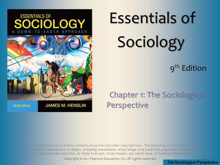 The Sociological Perspective Copyright © 2011 Pearson Education, Inc. All rights reserved. This multimedia product and its contents are protected under.