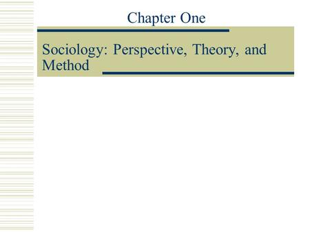 Chapter One Sociology: Perspective, Theory, and Method