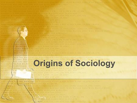 Origins of Sociology. What is sociology? Sociology- the scientific study of society and human behavior. (from a group perspective)