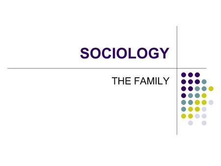 SOCIOLOGY THE FAMILY.