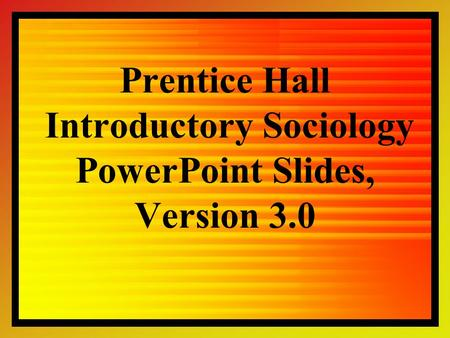 Prentice Hall Introductory Sociology PowerPoint Slides, Version 3.0.