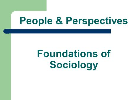 People & Perspectives Foundations of Sociology. Father of Sociology Auguste Comte 1798 – 1857 Inspired by French Revolution Social statics (constants)