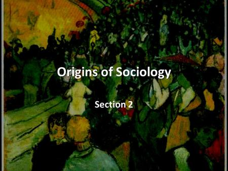 Origins of Sociology Section 2.