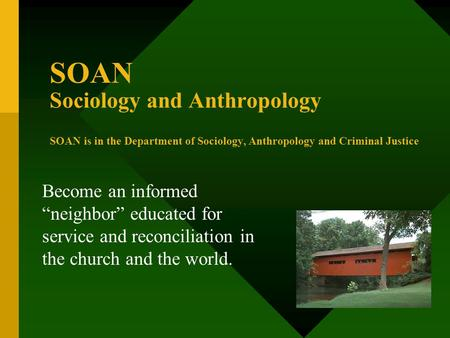 "SOAN Sociology and Anthropology SOAN is in the Department of Sociology, Anthropology and Criminal Justice Become an informed ""neighbor"" educated for service."