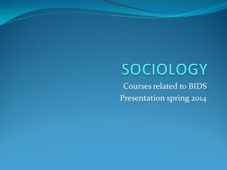Courses related to BIDS Presentation spring 2014.