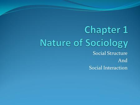 Social Structure And Social Interaction. What is Sociology? Systematic, scientific study of human society scientific evidence Relies on scientific evidence—helps.