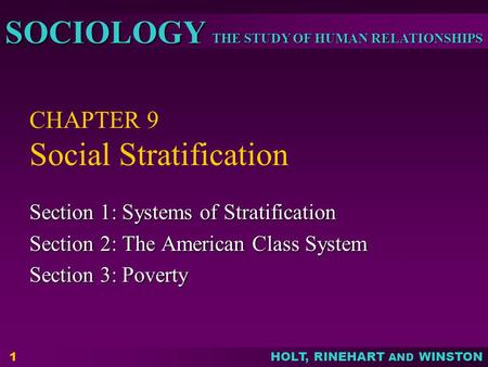 THE STUDY OF HUMAN RELATIONSHIPS SOCIOLOGY HOLT, RINEHART AND WINSTON 1 CHAPTER 9 Social Stratification Section 1: Systems of Stratification Section 2: