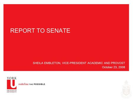 REPORT TO SENATE SHEILA EMBLETON, VICE-PRESIDENT ACADEMIC AND PROVOST October 23, 2008.