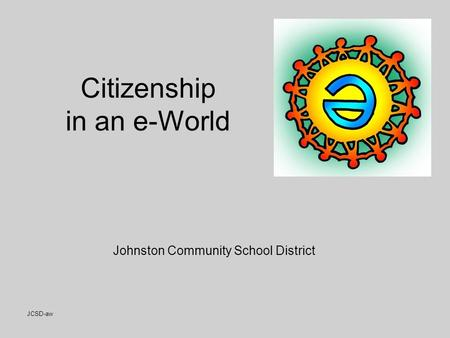 JCSD-aw Citizenship in an e-World Johnston Community School District.
