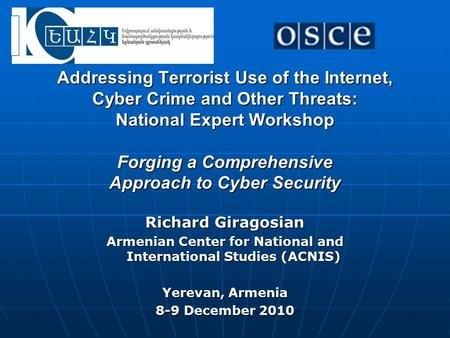 Addressing Terrorist Use of the Internet, Cyber Crime and Other Threats: National Expert Workshop Forging a Comprehensive Approach to Cyber Security Richard.