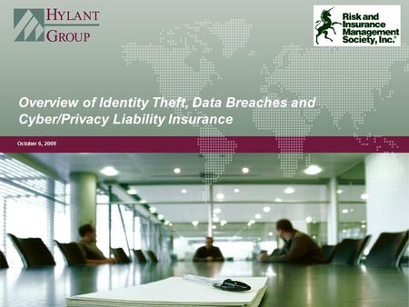 Overview of Identity Theft, Data Breaches and Cyber/Privacy Liability Insurance October 6, 2009.